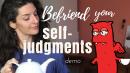Befriend your self-judgments