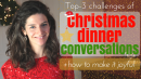 Top 3 Christmas conversation challenges